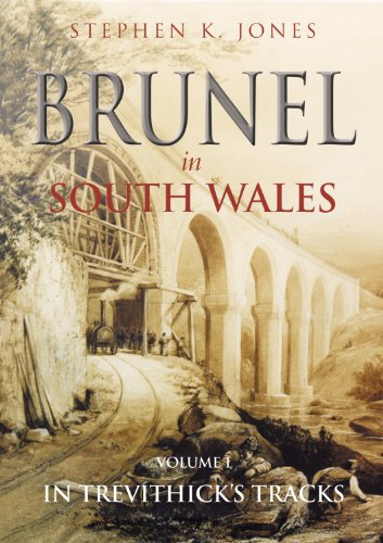 Brunel in South Wales Volume 1 in Trevithick's Tracks