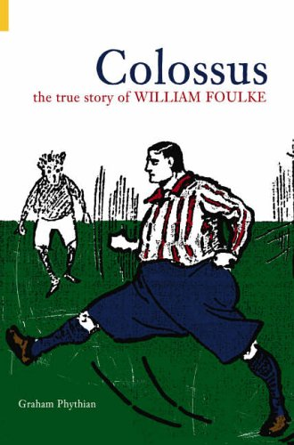 9780752432748: Colossus: The True Story of William Foulke