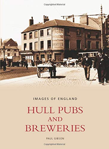Hull Pubs & Breweries (Images of England) (9780752432847) by Gibson