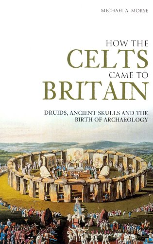 How the Celts came to Britain. Druids, ancient skulls and the birth of archaeology.