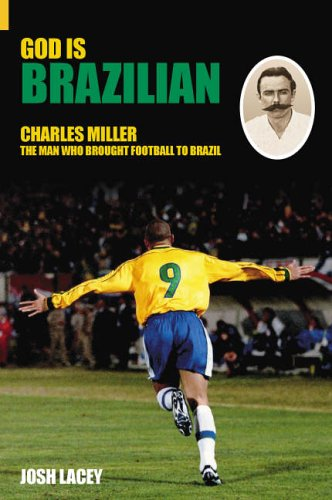 9780752434148: God Is Brazilian: Charles Miller, The Man Who Brought Football To Brazil