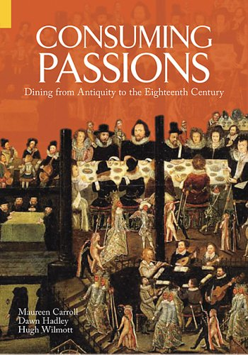 9780752434452: Consuming Passions: Dining from Antiquity to the Eighteenth Century