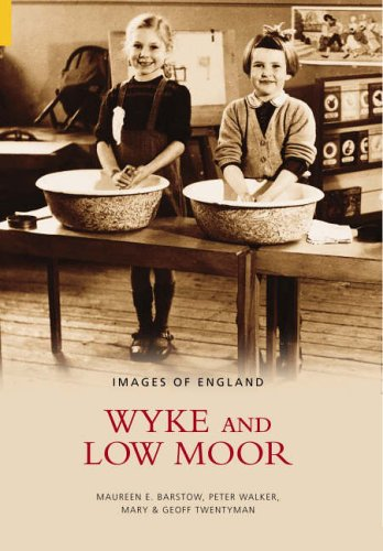 Wyke and Low Moor (Images of England) (0752435140) by Maureen E. Barstow; Peter Walker; Mary And Geoff Twentyman