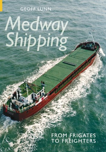 9780752435657: Medway Shipping: From Frigates to Freighters