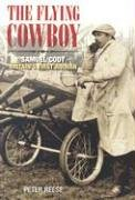 9780752436593: The Flying Cowboy: Samuel Cody: Britain's First Airman