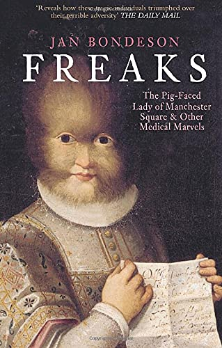 9780752436623: Freaks: The Pig-Faced Lady of Manchester Quare and Other Medical Marvels