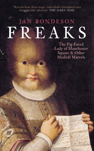 9780752436623: Freaks: The Pig-Faced Lady of Manchester Square and Other Medical Marvels