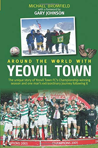 9780752437354: Around the World with Yeovil Town: The Story of Yeovil Town FC's Championship Winning Season and One Man's Extraordinary Journey Following it