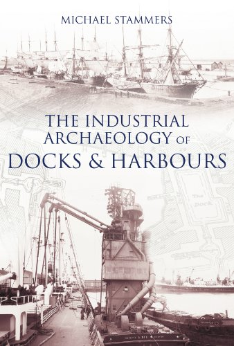 9780752439006: The Industrial Archaeology of Docks and Harbours