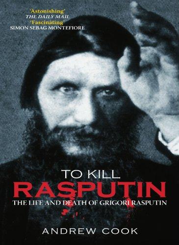 9780752439068: To Kill Rasputin: The Life and Death of Grigori Rasputin