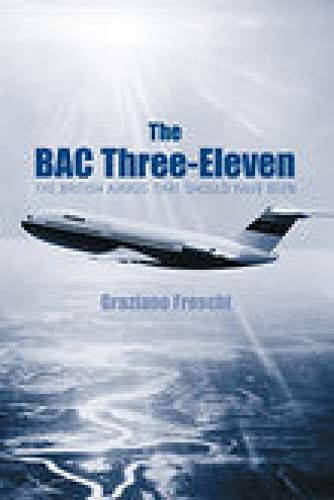 The BAC Three-Eleven: The Airbus That Should Have Been: Freschi, Graziano