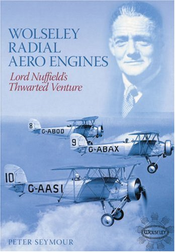 Wolseley Radial Aero Engines : Lord Nuffield's Thwarted Venture