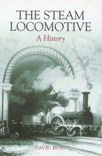 The Steam Locomotive: A History: Ross, David