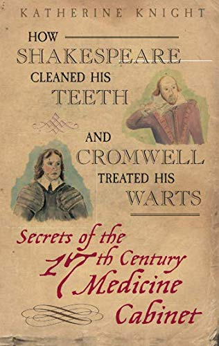 How Shakespeare Cleaned His Teeth and Cromwell: Katherine Knight