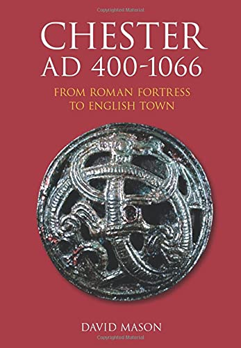 9780752441009: Chester AD 400-1066: From Roman Fortress to English Town