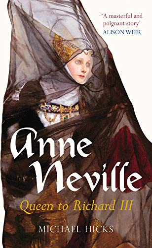 9780752441290: Anne Neville: Queen to Richard III (England's Forgotten Queens series)