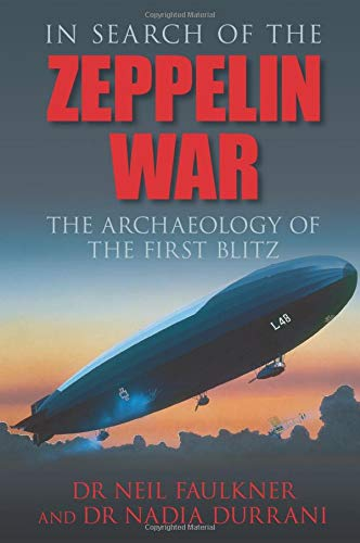 9780752441825: In Search of the Zeppelin War: The Archaeology of the First Blitz