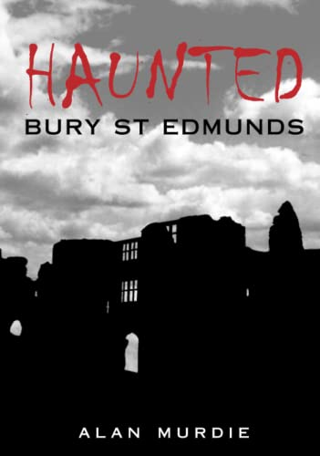 9780752442044: Haunted Bury St Edmunds (Haunted Britain)