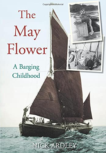 The May Flower - a Barging Childhood: Ardley, Nick
