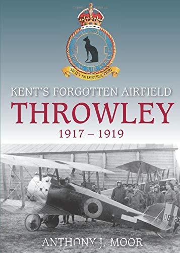 9780752442693: Throwley 1917-1919: Kent's Forgotten Airfield