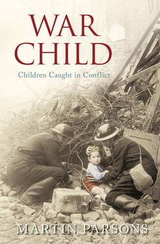 9780752442938: War Child: Children Caught in Conflict: A History of Children in Conflict