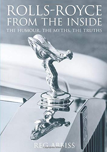 Rolls-Royce from the Inside: The Humour, The Myths, The Truths: Abbiss, Reg