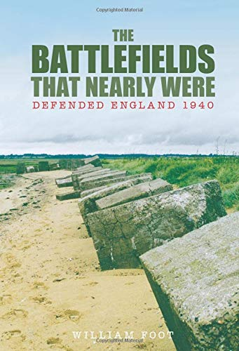 9780752443287: The Battlefields That Nearly Were: Defended England 1940