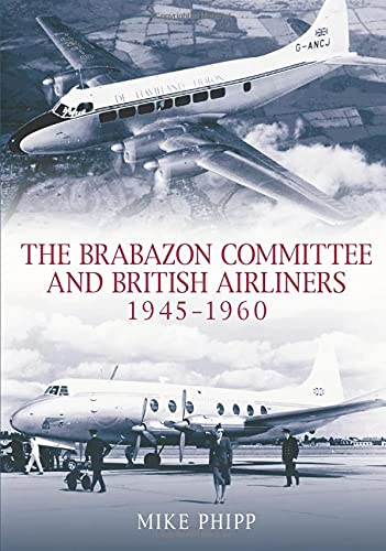 The Brabazon Committee and Airliners 1945 - 1960: Mike PHIpp