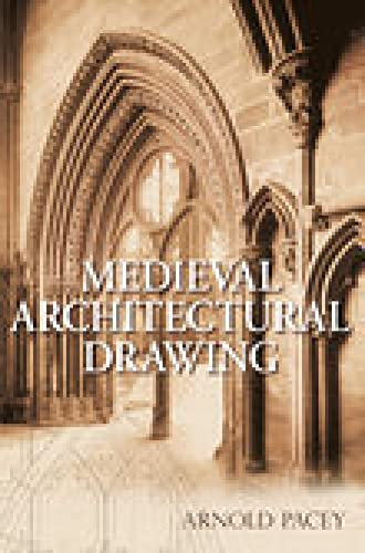 Medieval Architectural Drawing (Hardback): Arnold Pacey