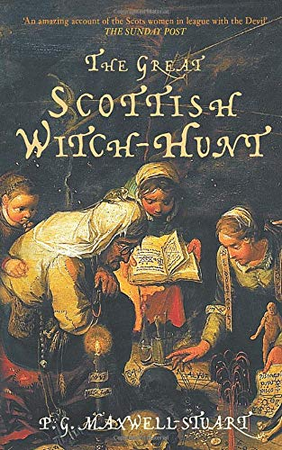 THE GREAT SCOTTISH WITCH-HUNT: Maxwell-Stuart, P. G.