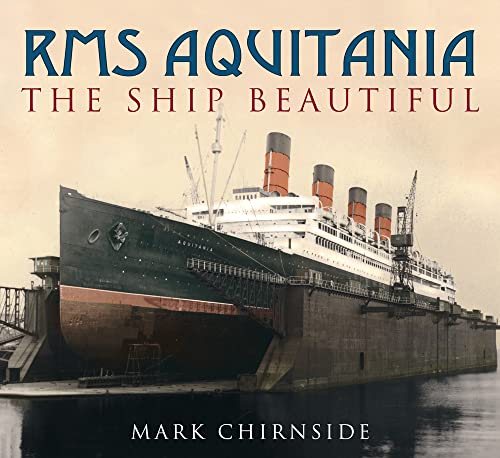 9780752444444: RMS Aquitania: The Ship Beautiful: The Ship Magnificent