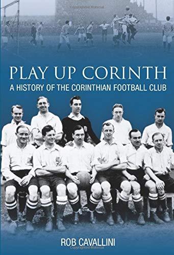 9780752444796: Play Up Corinth: A History of Corinthian Football Club