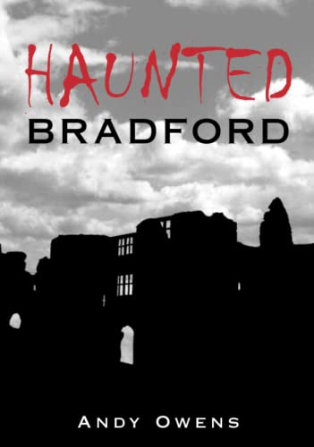 Haunted Bradford (9780752444826) by Andy Owens
