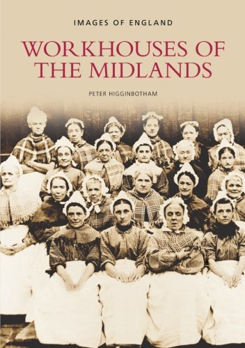 Workhouses of the Midlands (Images of England): Peter Higginbotham