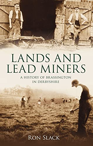 9780752444970: Lands and Lead Miners: A History of Brassington in Derbyshire