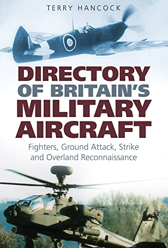 Directory of Britain's Military Aircraft Volume 1: Fighters, Ground Attack, Strike and Overland R...
