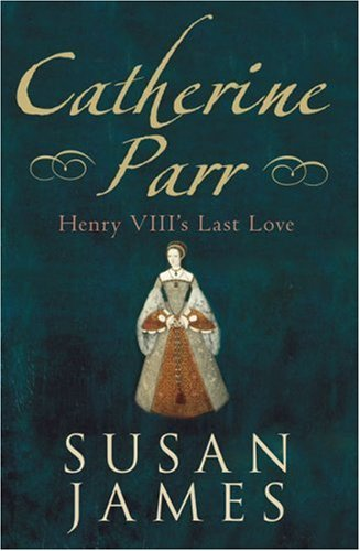 9780752445915: Catherine Parr: Henry VIII's Last Love