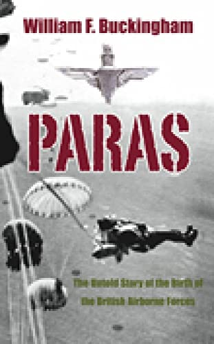 9780752445946: Paras: The Birth of British Airborne Forces from Churchill's Raiders to 1st Parachute Brigade