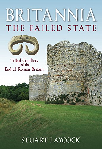 9780752446141: Britannia: The Failed State: Tribal Conflicts and the End of Roman Britain: Tribal Conflict and the End of Roman Britain