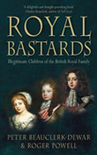 9780752446684: Royal Bastards: Illegitimate Children of the British Royal Family