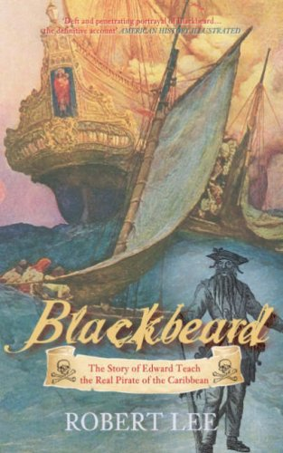 Blackbeard: The Real Pirate of the Caribbean: Lee, Robert