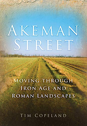 9780752447322: Akeman Street: Moving through Iron Age and Roman Landscapes