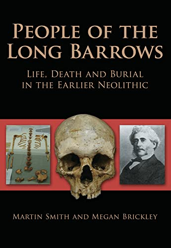 People of the Long Barrows: Life, Death and Burial in the Earlier Neolithic: Martin Smith