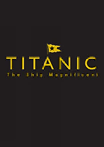 9780752447407: Titanic: The Ship Magnificent: The Slip Case Edition