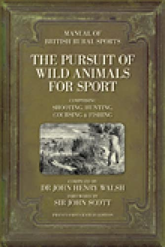 9780752447612: The Pursuit of Wild Animals for Sport: Comprising Shooting, Hunting, Coursing, Fishing & Falconry: The Manual of British Rural Sports: Comprising Shooting, Hunting, Coursing & Fishing