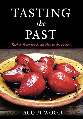 9780752447940: Tasting the Past: Recipes from the Stone Age to Present