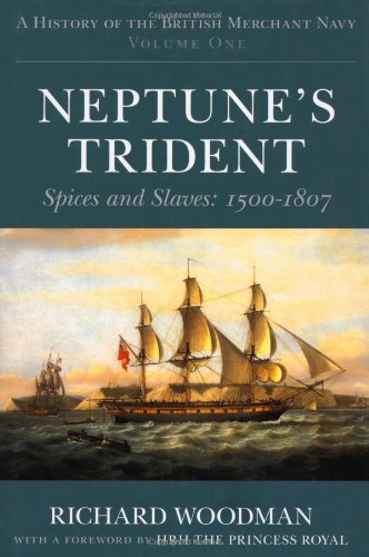 9780752448145: A History of the British Merchant Navy: vol. 1: Neptune's Trident: Spices and Slaves 1500-1807 (History/Brit Merchant Navy 1)