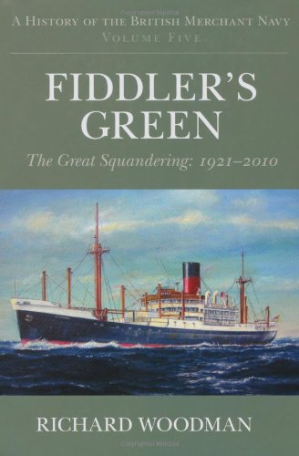 9780752448220: A History of the British Merchant Navy (Vol 5) Fiddler's Green: The Great Squandering, 1921-2010