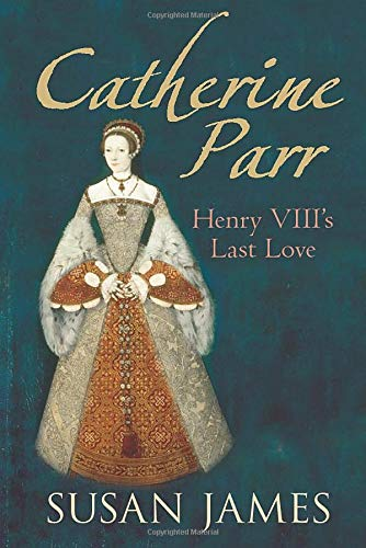 9780752448534: Catherine Parr: Henry VIII's Last Love