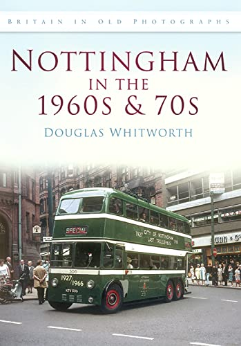 9780752448879: Nottingham in the 1960s and 70s (Britain in Old Photographs (History Press))